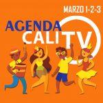 AGENDA CALEÑA 1, 2 Y 3 DE MARZO- CANAL CALITV